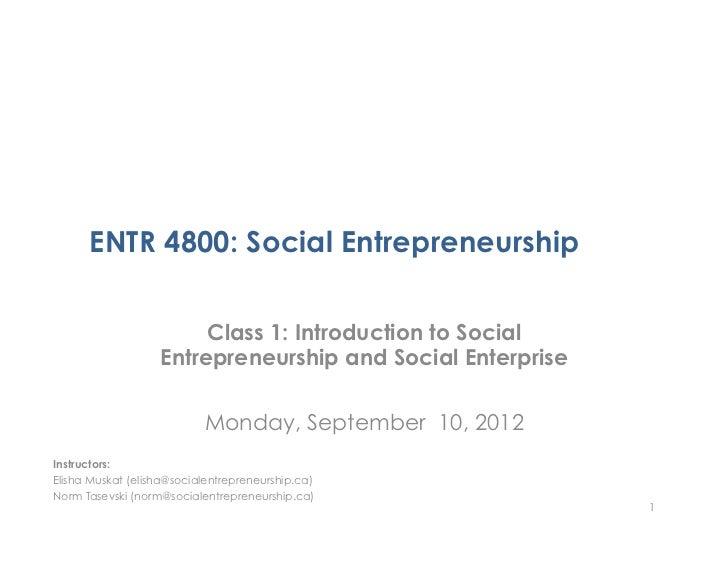 ENTR 4800: Social Entrepreneurship                        Class 1: Introduction to Social                   Entrepreneursh...