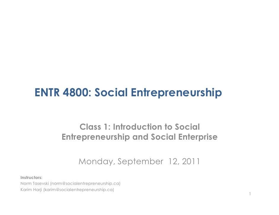 ENTR 4800: Social Entrepreneurship                       Class 1: Introduction to Social                  Entrepreneurship...