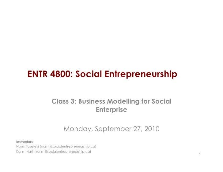 ENTR 4800: Social Entrepreneurship       Class 3: Business Modelling for Social                    Enterprise          Mon...