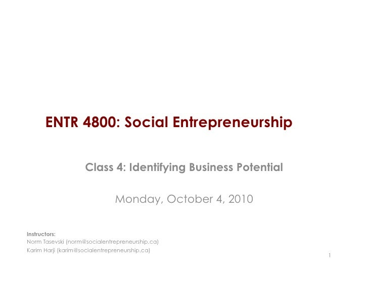 ENTR 4800: Social Entrepreneurship       Class 4: Identifying Business Potential            Monday, October 4, 2010       ...