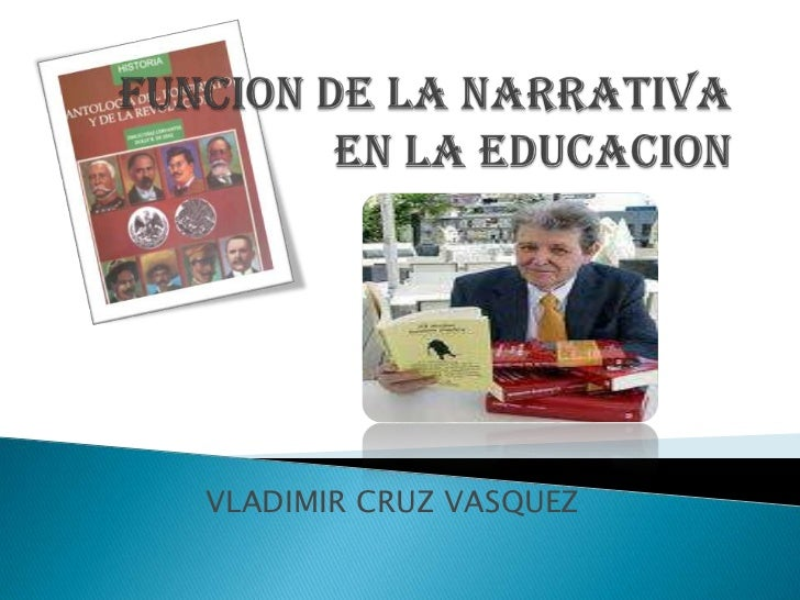 FUNCION DE LA NARRATIVA EN LA EDUCACION<br />VLADIMIR CRUZ VASQUEZ<br />