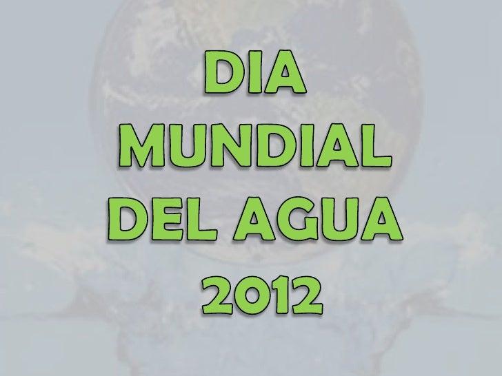 ¿Qué es el Día Mundial del agua?            El Día Mundial del Agua se origina en la Conferencia de lasNaciones Unidas par...