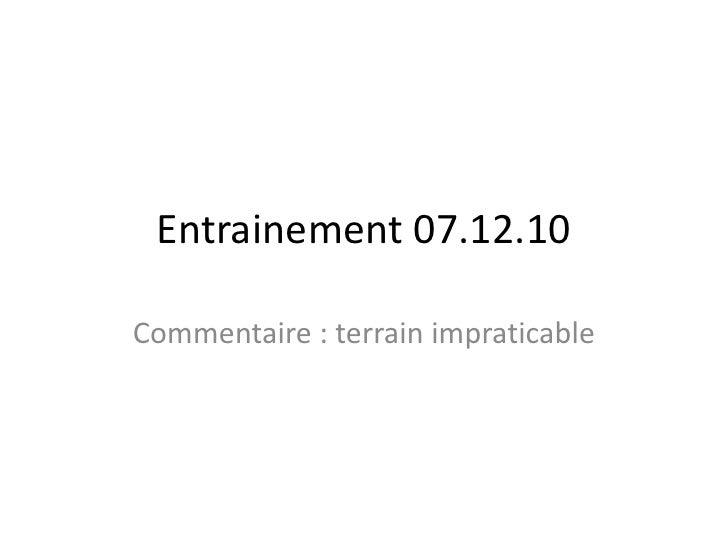 Entrainement 07.12.10<br />Commentaire : terrain impraticable<br />