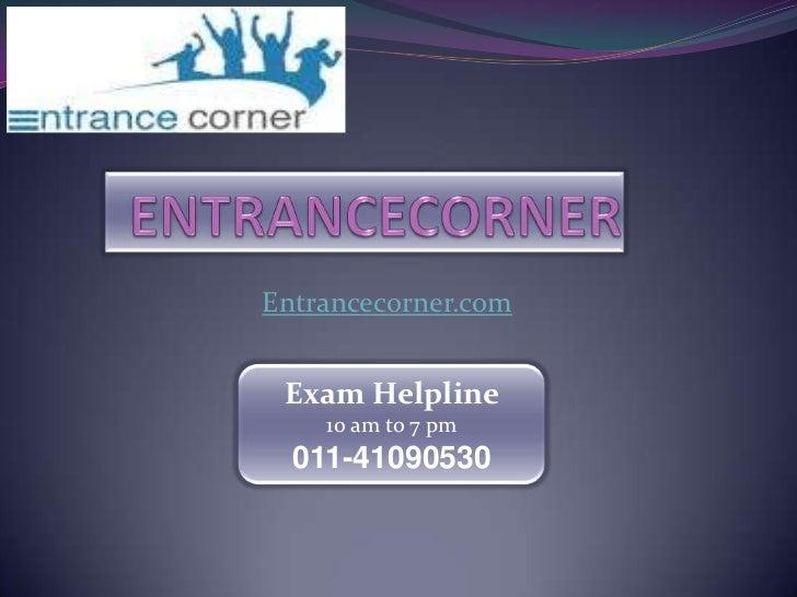 ENTRANCECORNER<br />Entrancecorner.com<br />Exam Helpline<br />10 am to 7 pm<br />011-41090530<br />