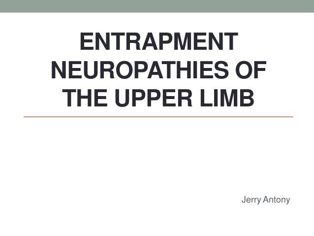 ENTRAPMENT NEUROPATHIES OF THE UPPER LIMB Jerry Antony