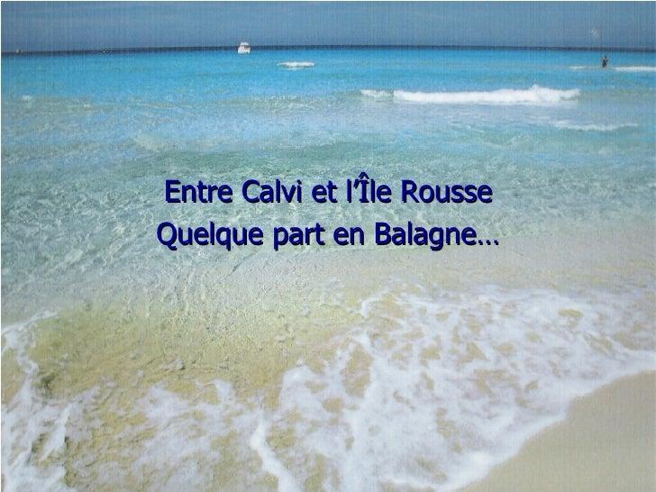 Entre Calvi et l'Île Rousse, quelque part en Balagne… Entre Calvi et l'Île Rousse Quelque part en Balagne…