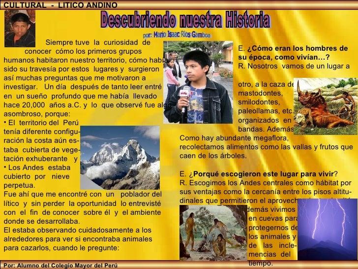 Descubriendo nuestra Historia por: Mario Isaac Rios Gamboa CULTURAL  -  LITICO ANDINO Por: Alumno del Colegio Mayor del Pe...