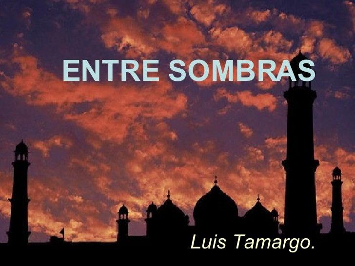 ENTRE SOMBRAS Luis Tamargo.