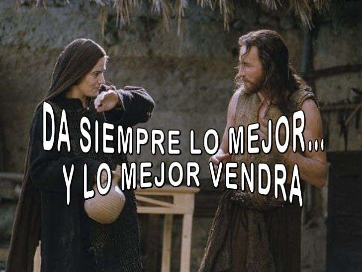 DA SIEMPRE LO MEJOR… Y LO MEJOR VENDRA