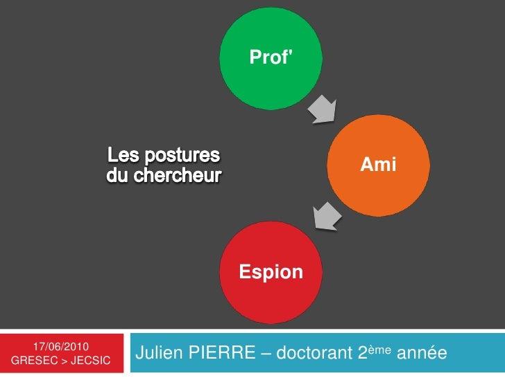 Julien PIERRE – doctorant 2ème année<br />17/06/2010 GRESEC > JECSIC<br />