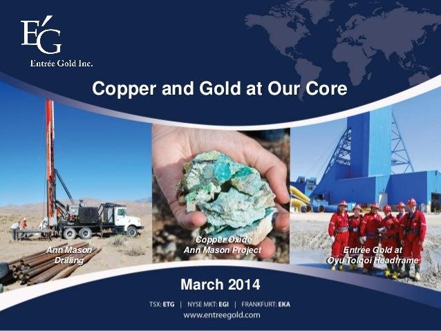 1TSX:ETG | NYSE MKT:EGI | FRANKFURT:EKA Entrée Gold at Oyu Tolgoi Headframe Copper Oxide Ann Mason ProjectAnn Mason Drilli...