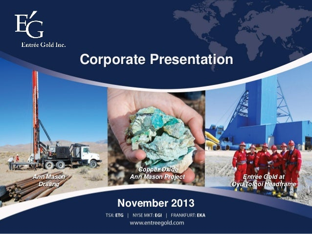 Corporate Presentation  Ann Mason Drilling  Copper Oxide Ann Mason Project  Entrée Gold at Oyu Tolgoi Headframe  November ...