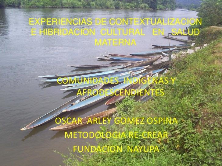 EXPERIENCIAS DE CONTEXTUALIZACIONE HIBRIDACION CULTURAL EN SALUD             MATERNA     COMUNIDADES INDIGENAS Y        AF...