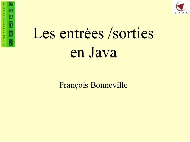 Les entrées /sorties en Java François Bonneville