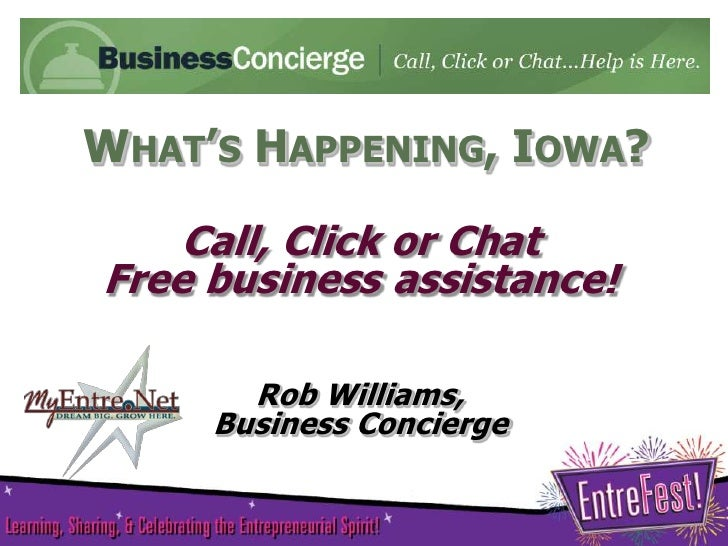 WHAT'S HAPPENING, IOWA?    Call, Click or ChatFree business assistance!       Rob Williams,     Business Concierge