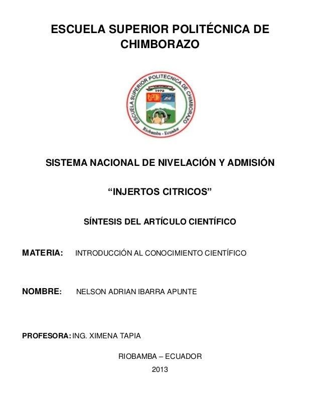 """ESCUELA SUPERIOR POLITÉCNICA DECHIMBORAZOSISTEMA NACIONAL DE NIVELACIÓN Y ADMISIÓN""""INJERTOS CITRICOS""""SÍNTESIS DEL ARTÍCULO..."""