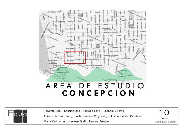 AREA DE ESTUDIO   CONCEPCIONProyecto Uno _ Sección Dos _ Claudia Lima _ Leandro ViverosAnálisis Terreno Uno _ Emplazamient...