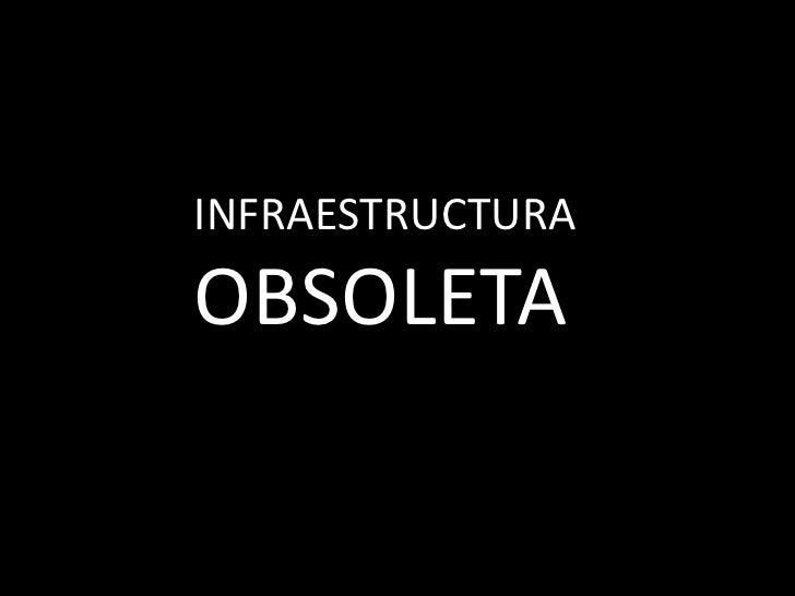 INFRAESTRUCTURAOBSOLETA<br />