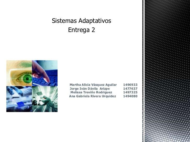 Sistemas Adaptativos      Entrega 2     Martha Alicia Vásquez Aguilar   1496933     Jorge Iván Dávila Arizpe        147763...