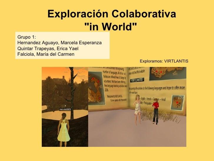 "Exploración Colaborativa                   ""in World""Grupo 1:Hernandez Aguayo, Marcela EsperanzaQuintar Trapeyas, Erica Ya..."