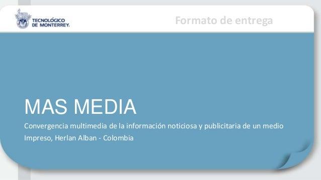 Formato de entregaMAS MEDIAConvergencia multimedia de la información noticiosa y publicitaria de un medioImpreso, Herlan A...