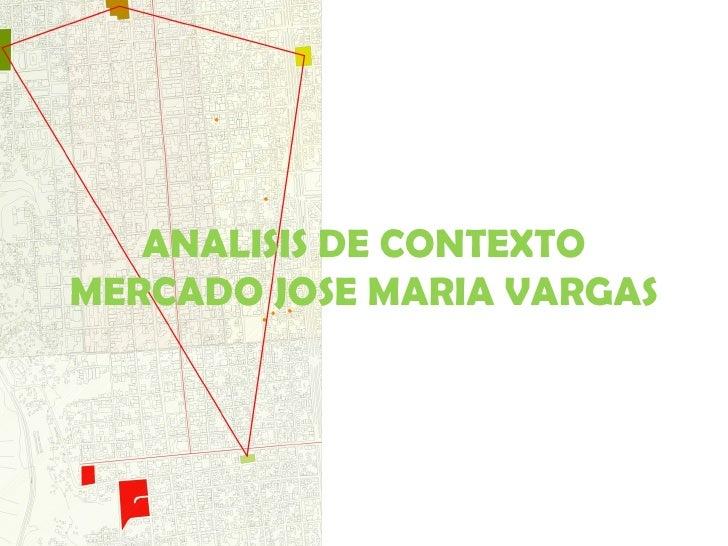 ANALISIS DE CONTEXTO MERCADO JOSE MARIA VARGAS