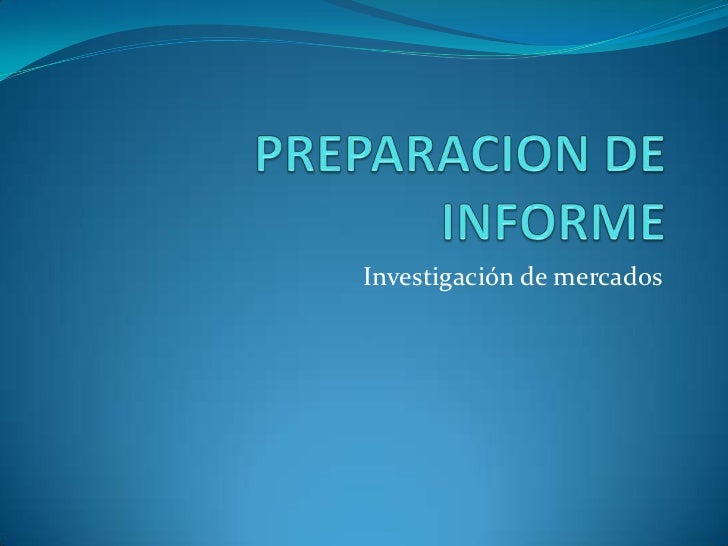 PREPARACION DE INFORME <br />Investigación de mercados<br />