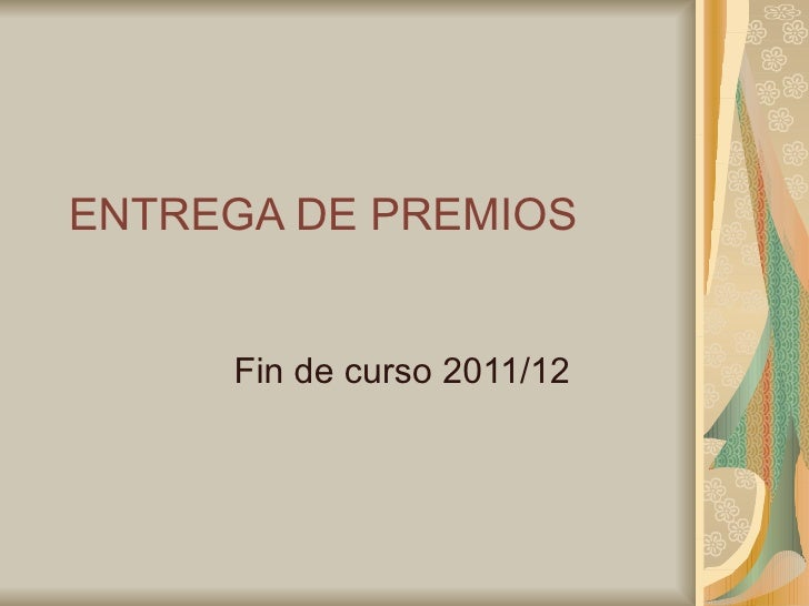 ENTREGA DE PREMIOS     Fin de curso 2011/12