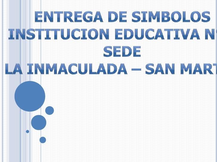 ENTREGA DE SIMBOLOS<br />INSTITUCION EDUCATIVA N°2 <br />SEDE<br />LA INMACULADA – SAN MARTIN<br />