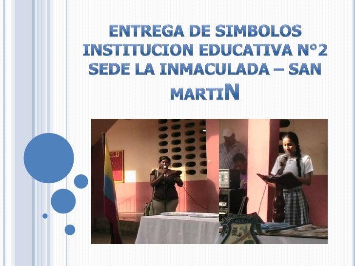 ENTREGA DE SIMBOLOS<br />INSTITUCION EDUCATIVA N°2 <br />SEDE LA INMACULADA – SAN MARTIN<br />