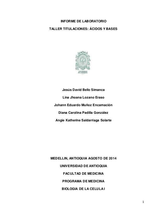 1 INFORME DE LABORATORIO TALLER TITULACIONES: ÁCIDOS Y BASES Jesús David Bello Simanca Lina Jhoana Lozano Eraso Johann Edu...