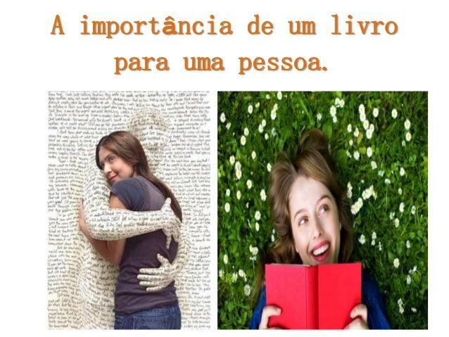 A importância de um livro para uma pessoa.
