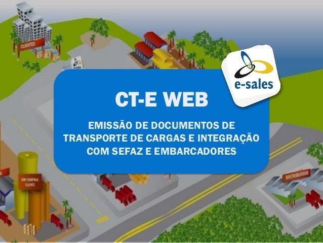 CT-E WEB    EMISSÃO DE DOCUMENTOS DETRANSPORTE DE CARGAS E INTEGRAÇÃO    COM SEFAZ E EMBARCADORES