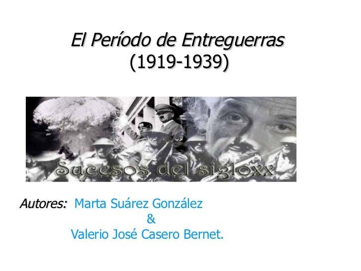 El Período de Entreguerras                (1919-1939)Autores: Marta Suárez González                       &         Valeri...