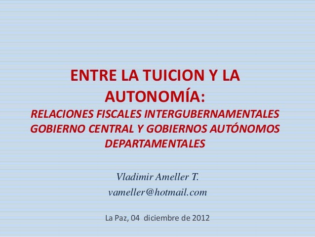 ENTRE LA TUICION Y LA          AUTONOMÍA:RELACIONES FISCALES INTERGUBERNAMENTALESGOBIERNO CENTRAL Y GOBIERNOS AUTÓNOMOS   ...