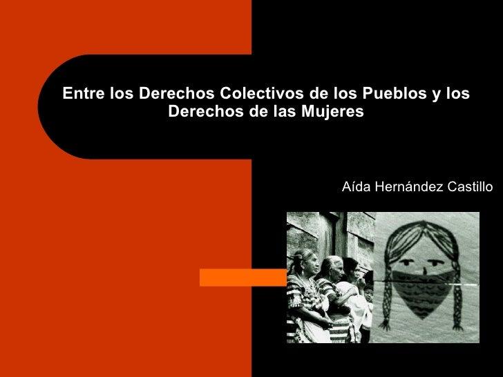 Entre los Derechos Colectivos de los Pueblos y los             Derechos de las Mujeres                                  Aí...