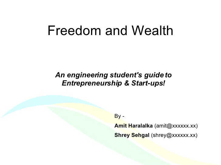 Freedom and Wealth An engineering student's guide to Entrepreneurship & Start-ups!   By - Amit Haralalka  (amit@xxxxxx.xx)...