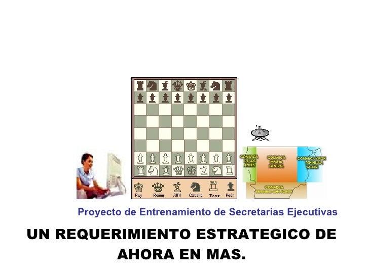 Proyecto de Entrenamiento de Secretarias Ejecutivas UN REQUERIMIENTO ESTRATEGICO DE AHORA EN MAS.