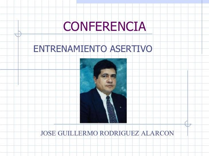 CONFERENCIA ENTRENAMIENTO ASERTIVO JOSE GUILLERMO RODRIGUEZ ALARCON