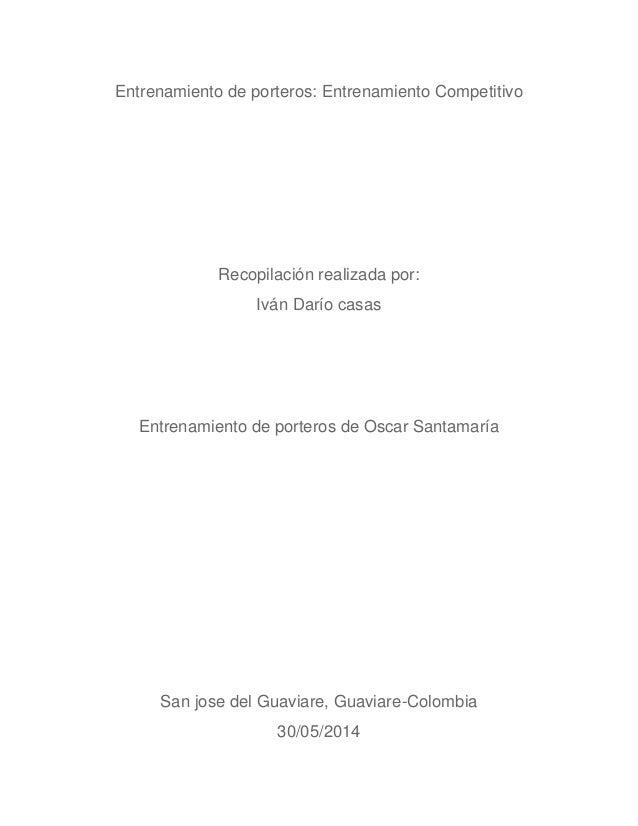 Entrenamiento de porteros: Entrenamiento Competitivo Recopilación realizada por: Iván Darío casas Entrenamiento de portero...