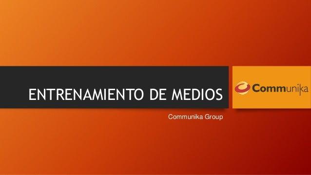 ENTRENAMIENTO DE MEDIOS Communika Group