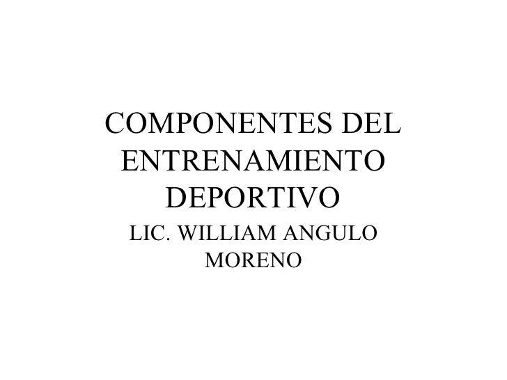 COMPONENTES DEL ENTRENAMIENTO DEPORTIVO LIC. WILLIAM ANGULO MORENO
