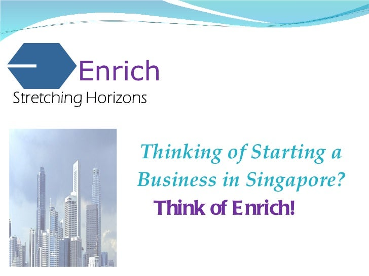 Thinking of Starting a Business in Singapore? Enrich Think of Enrich!