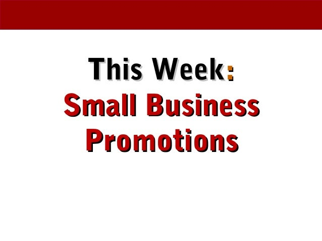 This WeekThis Week:: Small BusinessSmall Business PromotionsPromotions