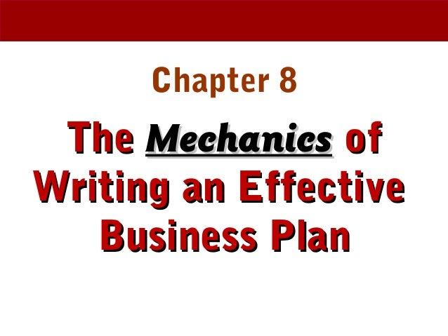 Chapter 8 TheThe MechanicsMechanics ofof Writing an EffectiveWriting an Effective Business PlanBusiness Plan