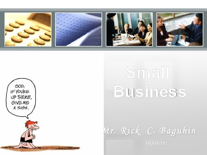 Small  Business Mr. Rick  C. Baguhin reporter