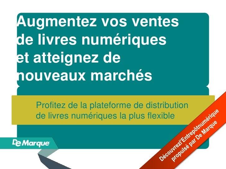 Augmentez vos ventesde livres numériqueset atteignez denouveaux marchés  Profitez de la plateforme de distribution  de liv...