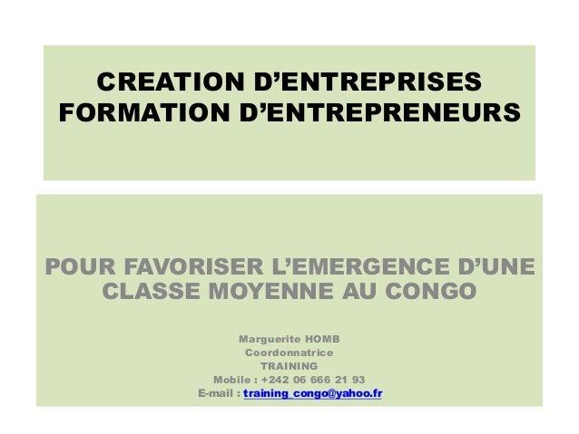 CREATION D'ENTREPRISES FORMATION D'ENTREPRENEURS POUR FAVORISER L'EMERGENCE D'UNE CLASSE MOYENNE AU CONGO Marguerite HOMB ...