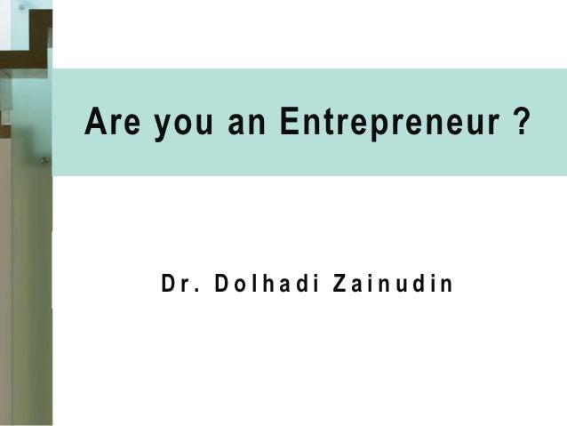 Are you an Entrepreneur ?    Dr. Dolhadi Zainudin