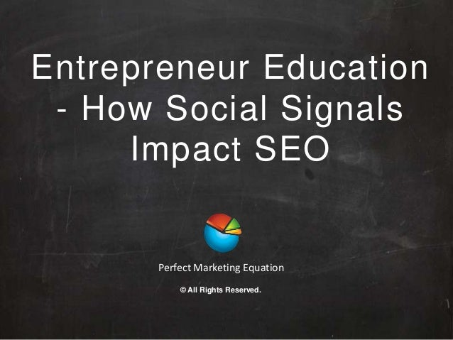 Entrepreneur Education - How Social Signals Impact SEO Perfect Marketing Equation © All Rights Reserved.